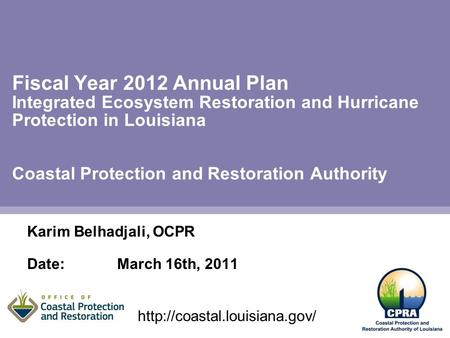 Fiscal Year 2012 Annual Plan Integrated Ecosystem Restoration and Hurricane Protection in Louisiana Coastal Protection and Restoration Authority Karim.