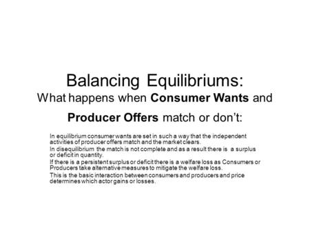 Balancing Equilibriums: What happens when Consumer Wants and Producer Offers match or don't: In equilibrium consumer wants are set in such a way that the.