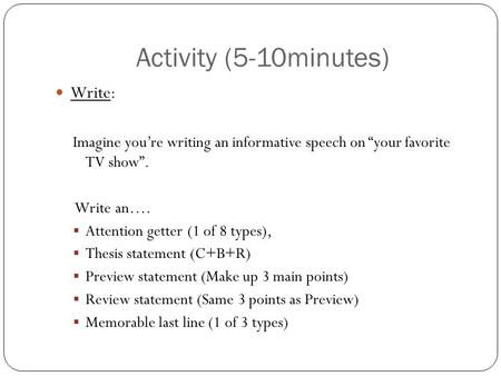 "Activity (5-10minutes) Write: Imagine you're writing an informative speech on ""your favorite TV show"". Write an….  Attention getter (1 of 8 types), "