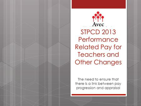 STPCD 2013 Performance Related Pay for Teachers and Other Changes The need to ensure that there is a link between pay progression and appraisal.