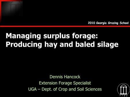 Managing surplus forage: Producing hay and baled silage Dennis Hancock Extension Forage Specialist UGA – Dept. of Crop and Soil Sciences Dennis Hancock.