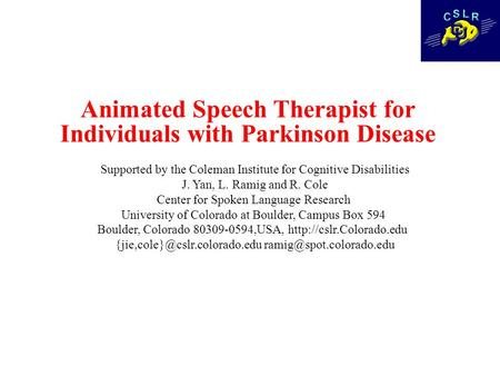 Animated Speech Therapist for Individuals with Parkinson Disease Supported by the Coleman Institute for Cognitive Disabilities J. Yan, L. Ramig and R.