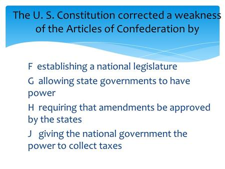F establishing a national legislature G allowing state governments to have power H requiring that amendments be approved by the states J giving the national.