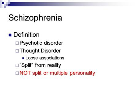 "Schizophrenia Definition Definition  Psychotic disorder  Thought Disorder Loose associations Loose associations  ""Split"" from reality  NOT split or."