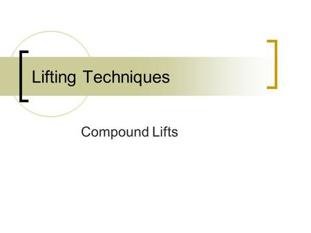 Lifting Techniques Compound Lifts. !!!!POP QUIZ!!!! 1) How many people are allowed in each lifting group? a. 3-4 people with same strength 2) How many.
