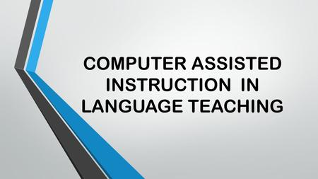 COMPUTER ASSISTED INSTRUCTION IN LANGUAGE TEACHING.