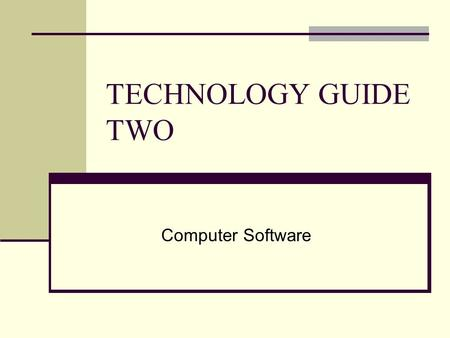 TECHNOLOGY GUIDE TWO Computer Software. TECHNOLOGY GUIDE OUTLINE TG2.1 Significance of Software TG2.2 Systems Software TG2.3 Application Software TG2.4.