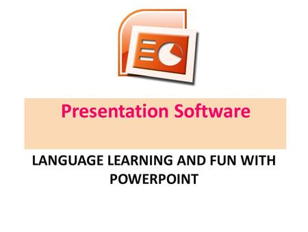 LANGUAGE LEARNING AND FUN WITH POWERPOINT Presentation Software.