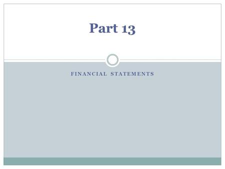 FINANCIAL STATEMENTS Part 13. Lesson Objectives To be able to identify financial Statements. To be able to describe the purpose of financial statements.