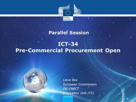 Lieve Bos European Commission DG CNECT Innovation Unit (F2) Parallel Session ICT-34 Pre-Commercial Procurement Open.