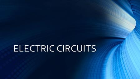 ELECTRIC CIRCUITS. WHAT IS AN ELECTRIC CIRCUIT? Any path along which electrons can flow.
