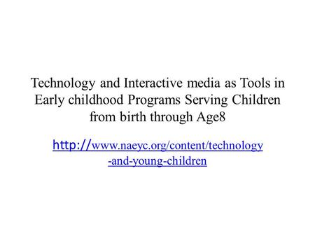 Technology and Interactive media as Tools in Early childhood Programs Serving Children from birth through Age8