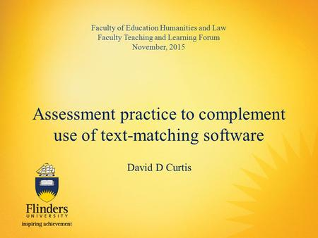 Assessment practice to complement use of text-matching software Faculty of Education Humanities and Law Faculty Teaching and Learning Forum November, 2015.