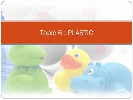 Topic 6 : PLASTIC. INTRODUCTION What are polymeric materials?  Polymers are organic materials made of very large molecules containing hundreds of thousands.