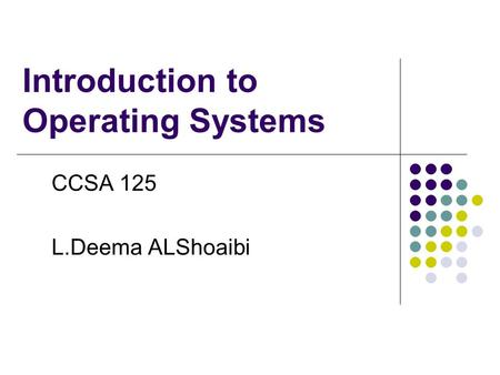 Introduction to Operating Systems CCSA 125 L.Deema ALShoaibi.