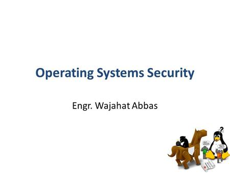 Operating Systems Security Engr. Wajahat Abbas. Overview Layers of Security 10 Immutable Laws of Security Malware Defenses Passwords Application Security: