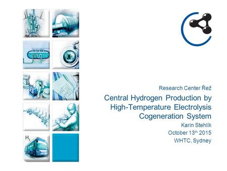 Research Center Řež Central Hydrogen Production by High-Temperature Electrolysis Cogeneration System Karin Stehlík October 13 th 2015 WHTC, Sydney.