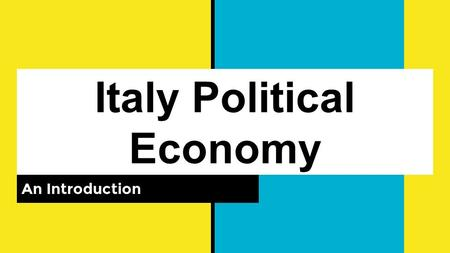 Italy Political Economy An Introduction. Economic Drivers Economic Growth since WWII -Steel Industry and the rise of Corporations (1946 to the beginning.
