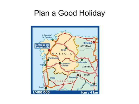 Plan a Good Holiday. A Good Holiday Galicia, north-west Spain, and Northern Portugal Where and when there are no other foreign tourists, away from mass.