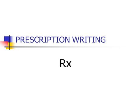PRESCRIPTION WRITING Rx. WHEN DO DRUGS BECOME A PART OF YOUR TREATMENT????