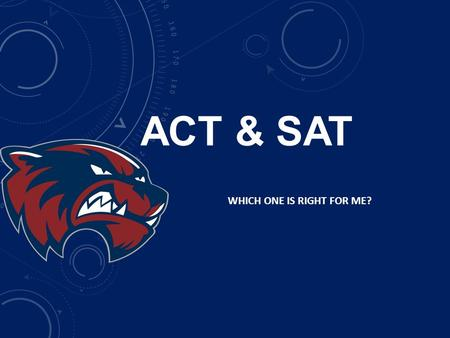 ACT & SAT WHICH ONE IS RIGHT FOR ME?. Approximately 90% of schools in the U.S. use either the ACT or SAT in making admissions decisions. Source: National.