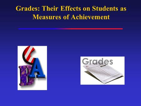 Grades: Their Effects on Students as Measures of Achievement.