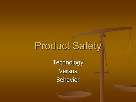 Product Safety TechnologyVersusBehavior. Information Problem Occurs when safety/performance aspects of a product cannot be observed in advance Occurs.