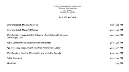SEATTLE PLANNING COMMISSION Thursday, August 13, 2015 3:00 – 5:05 pm City Hall, Room L280 REVISED AGENDA Chair's Report & Minutes Approval3:00 - 3:10 PM.