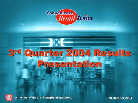 3 rd Quarter 2004 Results Presentation A member of the Li & Fung (Retailing) Group 28 October 2004.