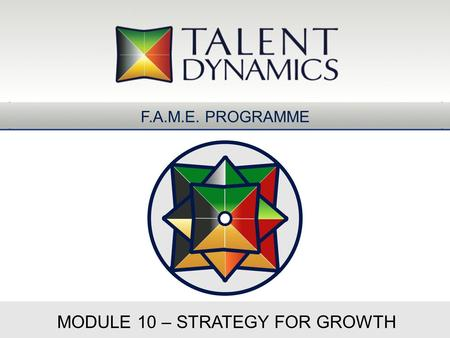 MODULE 10 – STRATEGY FOR GROWTH F.A.M.E. PROGRAMME.