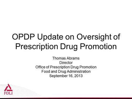 OPDP Update on Oversight of Prescription Drug Promotion Thomas Abrams Director <strong>Office</strong> of Prescription Drug Promotion Food and Drug Administration September.