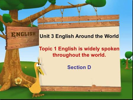 Unit 3 English Around the World Topic 1 English is widely spoken throughout the world. Section D.