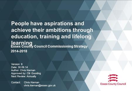 People have aspirations and achieve their ambitions through <strong>education</strong>, training and lifelong learning Essex County Council Commissioning Strategy 2014-2018.