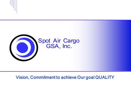 Vision, Commitment to achieve Our goal QUALITY. 25. Juli 2005 Page 2 © Spot Air Cargo GSA, Inc Welcome you to our office in San Juan, Puerto Rico.