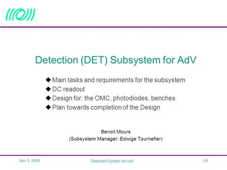 Nov 3, 2008 Detection System for AdV 1/8 Detection (DET) Subsystem for AdV  Main tasks and requirements for the subsystem  DC readout  Design for: the.