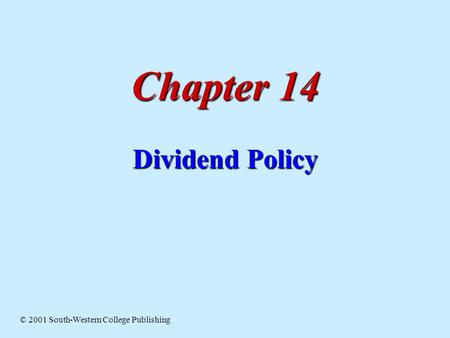 Chapter 14 Dividend Policy © 2001 South-Western College Publishing.