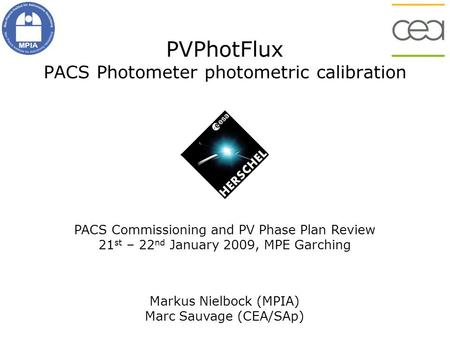 PVPhotFlux PACS Photometer photometric calibration MPIA PACS Commissioning and PV Phase Plan Review 21 st – 22 nd January 2009, MPE Garching Markus Nielbock.