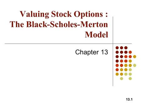 13.1 Valuing Stock Options : The Black-Scholes-Merton Model Chapter 13.