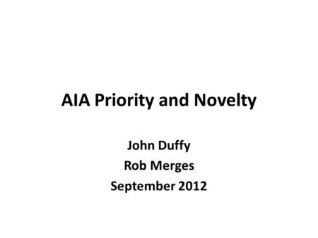 AIA Priority and Novelty John Duffy Rob Merges September 2012.