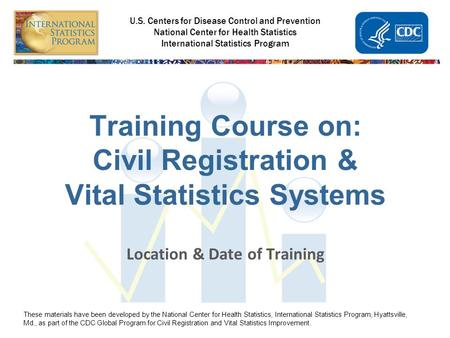 National Center for Health Statistics International Statistics Program U.S. Centers for Disease Control and Prevention National Center for Health Statistics.