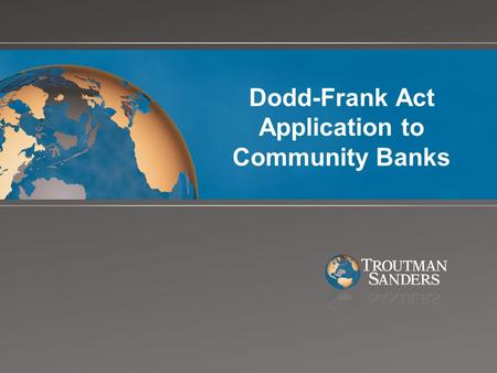 Dodd-Frank Act Application to Community Banks. Items that WILL apply to Community Banks 1.De Novo Interstate Branching (Sec 613) Permits national and.