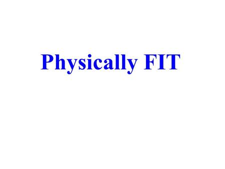 Physically FIT. WHAT'S THE PURPOSE? To have the Energy and Strength you need to do all the things you want to do or believe you should do. Physically.