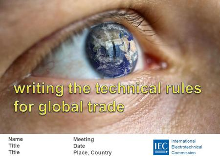 International Electrotechnical Commission Name Title Meeting Date Place, Country.