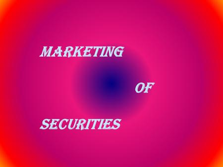 MARKETING OF SECURITIES.  Marketing of securities is a procedure to approach a large number of investors (individual and institutional) to invest their.