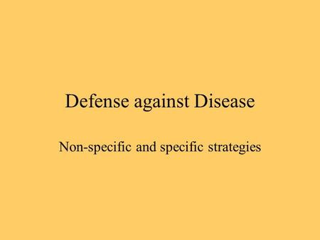 Defense against Disease Non-specific and specific strategies.