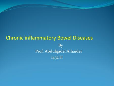 Chronic inflammatory Bowel Diseases By Prof. Abdulqader Alhaider 1432 H.