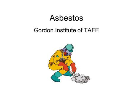 Asbestos Gordon Institute of TAFE. Introduction History of asbestos use Types of asbestos Common applications Health effects Handling and storage.