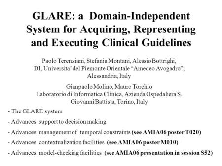 GLARE: a Domain-Independent System for Acquiring, Representing and Executing Clinical Guidelines Paolo Terenziani, Stefania Montani, Alessio Bottrighi,