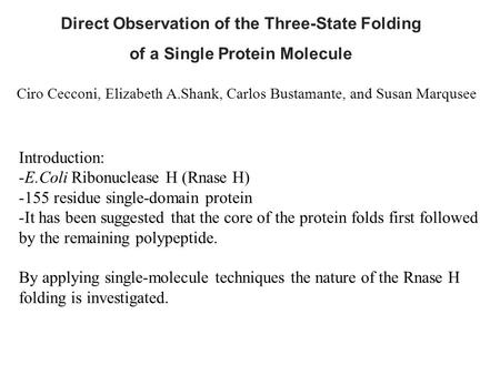 Direct Observation of the Three-State Folding of a Single Protein Molecule Introduction: -E.Coli Ribonuclease H (Rnase H) -155 residue single-domain protein.