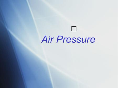 Air Pressure. Does Air Have Mass?  Air consists of atoms and molecules, which have mass.  Because air has mass, it also has other properties, including.